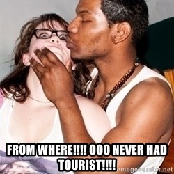 Scared White Girl -  From where!!!! Ooo never had tourist!!!!