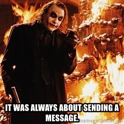 It's about sending a message -  It was always about sending a message.