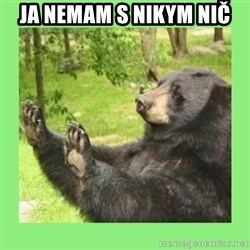 how about no bear 2 - ja nemam s nikym nič