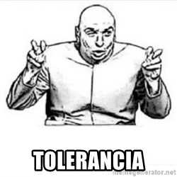 dr evil austin powers -  tolerancia
