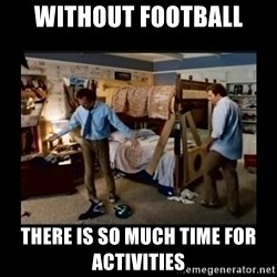 stepbrothers - without football there is so much time for activities