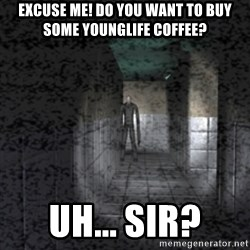 Slender game - Excuse me! Do you want to buy some younglife coffee? uh... Sir?