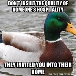 Actual Advice Mallard 1 - Don't insult the quality of someone's hospitality They invited you into their home