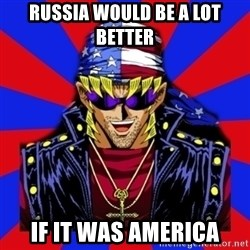 bandit keith - Russia would be a lot better If it was AMERICA