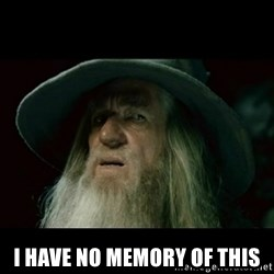 no memory gandalf -  I have no memory of this