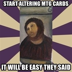 Retouched Ecce Homo - start altering mtg cards it will be easy they said