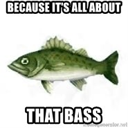 invadent sea bass - Because it's all about That Bass