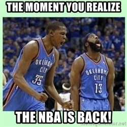 durant harden - The moment you realize The NBA is back!