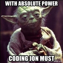 Advice Yoda - with absolute power coding jon must