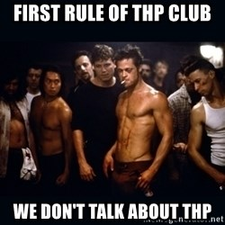 Fight Club Rules - first rule of thp club we don't talk about thp