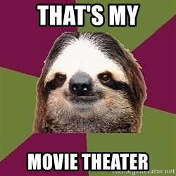Just-Lazy-Sloth - That's my Movie Theater