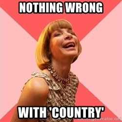 Amused Anna Wintour - Nothing wrong With 'country'