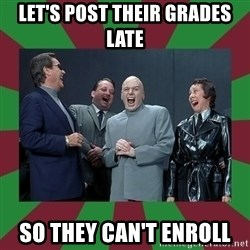 evil teacher - Let's Post Their Grades Late So They Can't Enroll
