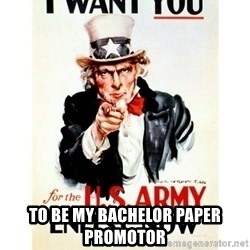 I Want You -  to be my bachelor paper promotor