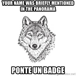 Sarcastic Wolf - Your name was briefly mentioned in the Panorama Ponte un badge