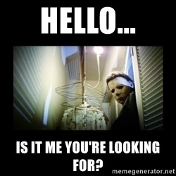Michael Myers - Hello... Is it me you're looking for?