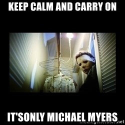 Michael Myers - KEEP CALM and CARRY ON IT'sONLY MICHAEL MYERS