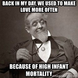1889 [10] guy - back in my day, we used to make love more often because of high infant mortality