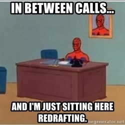 spiderman masterbating - In between calls... And I'm just sitting here redrafting.