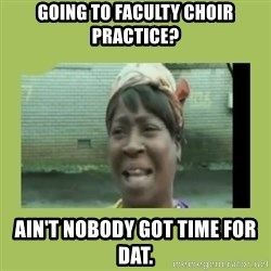 Sugar Brown - Going to faculty choir practice? Ain't nobody got time for dat.