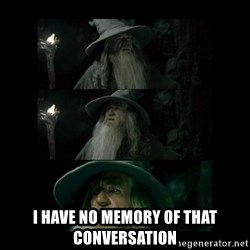 Confused Gandalf -  I have no memory of that conversation