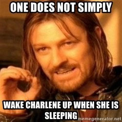 ODN - One does not simply  Wake charlene up when she is sleeping