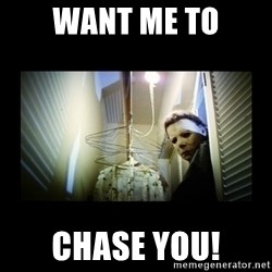 Michael Myers - Want me to Chase You!
