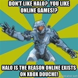 HALO 4 LOCO - Don't like Halo?  You like online games!? Halo is the reason online exists on Xbox douche!