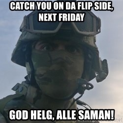Aghast Soldier Guy - Catch you on da flip side, next friday GOD HELG, alle saman!