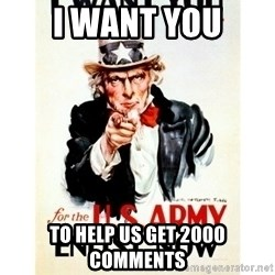 I Want You - I want you to help us get 2000 comments