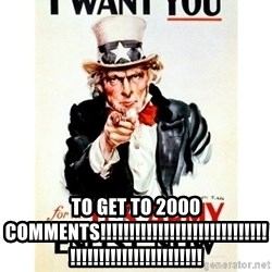 I Want You -  TO GET TO 2000 COMMENTS!!!!!!!!!!!!!!!!!!!!!!!!!!!!!!!!!!!!!!!!!!!!!!!!!!!!