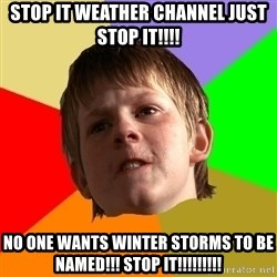 Angry School Boy - Stop it weather channel just stop it!!!! No one wants winter storms to be named!!! STOP IT!!!!!!!!!