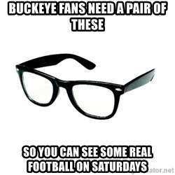 hipster glasses - Buckeye fans need a pair of these So you can see some real football on Saturdays