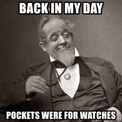 1889 [10] guy - back in my day pockets were for watches