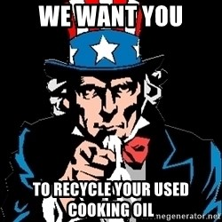 I Want You - we want you  to recycle your used cooking oil