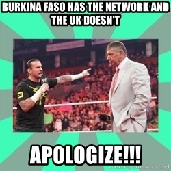 CM Punk Apologize! - BURKINA FASO HAS THE NETWORK AND THE UK DOESN'T APOLOGIZE!!!