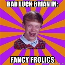 Unlucky Brian Strikes Again - bad luck brian in: fancy frolics