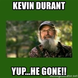Si Robertson - kevin durant yup...He gone!!