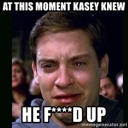 crying peter parker - At This moment Kasey Knew He F****d Up