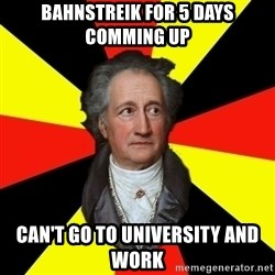 Germany pls - Bahnstreik for 5 days comming up can't go to university and work