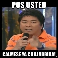You don't do that to me meme - pos usted calmese ya chilindrina!