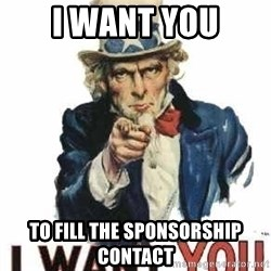 I Want You - I WANT YOU TO FILL THE SPONSORSHIP CONTACT