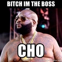 Fat Rick Ross - BITCH IM THE BOSS CHO