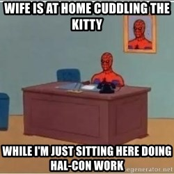 spiderman masterbating - Wife is at home cuddling the kitty While I'm just sitting here doing hal-con work