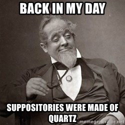 1889 [10] guy - back in my day suppositories were made of quartz