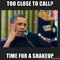 obama J phone - too close to call? time for a shakeup