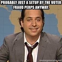 jon lovitz - Probably just a setup by the voter fraud perps anyway.