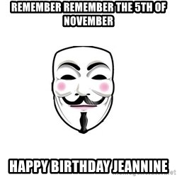 Anon - Remember Remember the 5th of November Happy Birthday Jeannine
