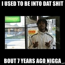 Chief Keef - I USED TO BE INTO DAT SHIT BOUT 7 YEARS AGO NIGGA