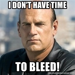 Jesse Ventura - I don't have time  to bleed!